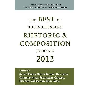 Best of the Independent Journals in Rhetoric and Composition 2012 by Parks & Steve