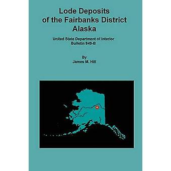 Lode Deposits of the Fairbanks District Alaska by Hill & James M.
