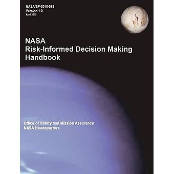 NASA RiskInformed Decision Making Handbook. Version 1.0  NASASP2010576. by NASA Headquarters