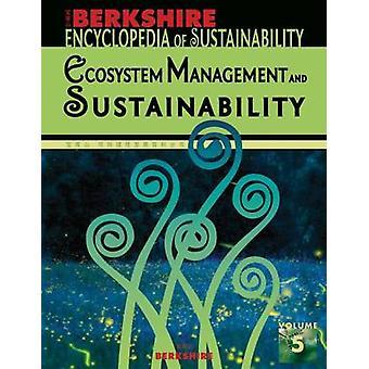 Berkshire Encyclopedia of Sustainability 510 Ecosystem Management and Sustainability by Jenkins & Willis