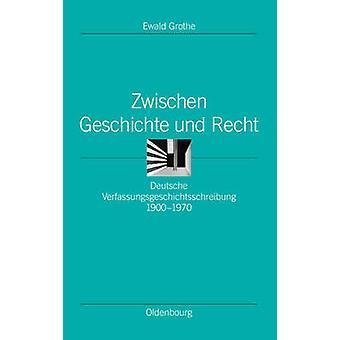 Zwischen Geschichte Und Recht by Grothe & Ewald