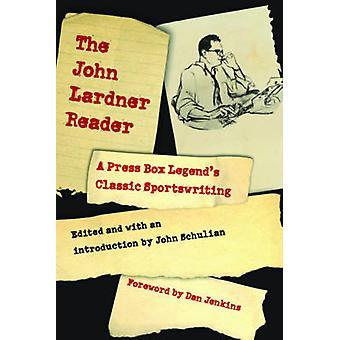 The John Lardner Reader A Press Box Legends Classic Sportswriting von Lardner & John