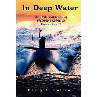 In Deep Water an Historical Novel of Violence and Virtue Fear and Faith by Callen & Barry L.