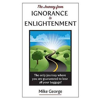 The Journey from IGNORANCE to ENLIGHTENMENT by George & Mike