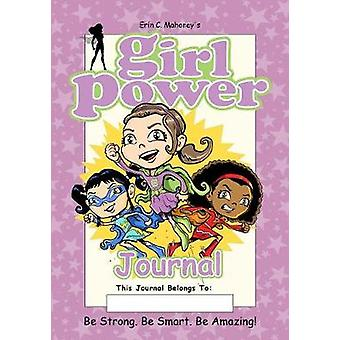 Girl Power Journal Be Strong. Be Smart. Be Amazing by Mahoney & Erin C.