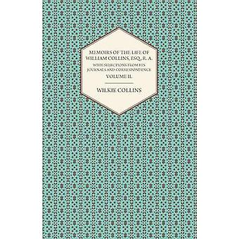 Memoirs of the Life of William Collins Esq. R. A. with Selections from His Journals and Correspondence  Volume II. by Collins & Wilkie