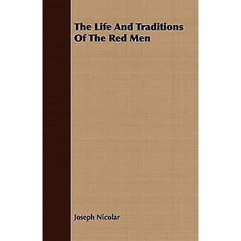 The Life And Traditions Of The Red Men by Nicolar & Joseph