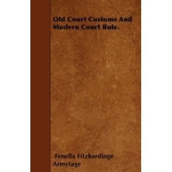 Old Court Customs And Modern Court Rule. by Armytage & Fenella Fitzhardinge