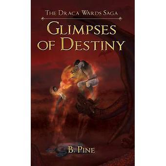Glimpses of Destiny by Pine & B.