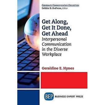 Get Along Get It Done Get Ahead Interpersonal Communication in the Diverse Workplace by Hynes & Geraldine E.