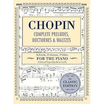 Complete Preludes Nocturnes  Waltzes 26 Preludes 21 Nocturnes 19 Waltzes for Piano Schirmers Library of Musical Classics by Chopin & Frederic