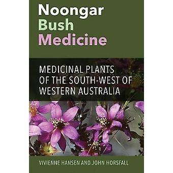 Noongar Bush Medicine Medicinal Plants of the Southwest of Western Australia by Hansen & Vivienne