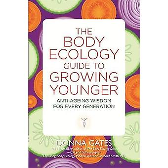 The Body Ecology Guide to Growing Younger AntiAgeing Wisdom for Every Generation by Gates & Donna