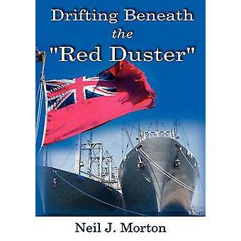 Drifting Beneath the Red Duster by Morton & Neil J.