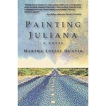 Painting Juliana A Novel by Hunter & Martha Louise
