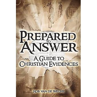 Prepared to Answer A Guide to Christian Evidences by Van De Weghe & Rob