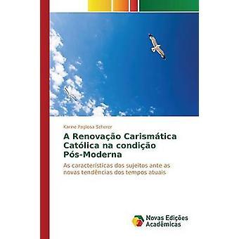 A Renovao Carismtica Catlica na condio PsModerna by Pagliosa Scherer Karine
