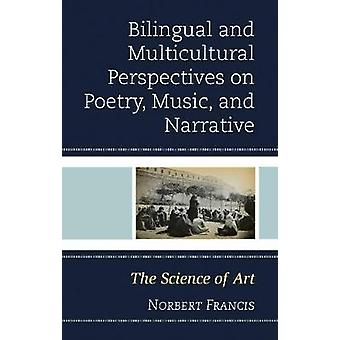 Bilingual and Multicultural Perspectives on Poetry Music and Narrative The Science of Art by Francis & Norbert
