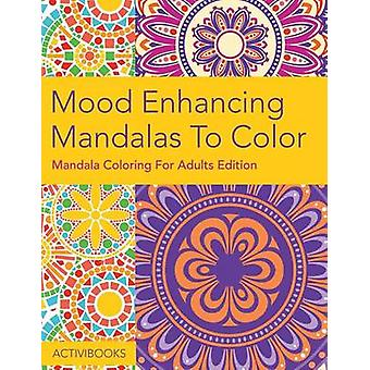 Mood Enhancing Mandalas To Color Mandala Coloring For Adults Edition by Activibooks