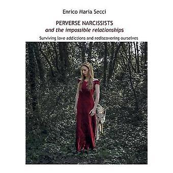 Perversa narcissister och de omöjliga relationerna Överleva kärleksberoende och återupptäcka oss själva av Enrico Maria Secci