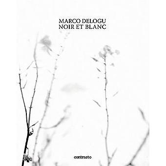 Noir et Blanc by Marco Delogu - Tim Davis - Alessandra Mammi - 978886