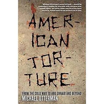 Amerikansk tortyr - Från det kalla kriget till Abu Ghraib och därefter av Micha
