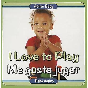 I Love to Play/Me Gusta Jugar by Editor - 9780989893459 Book