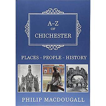 A-Z of Chichester - Places-People-History by Philip MacDougall - 97814