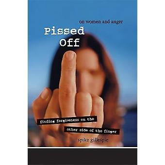 Pissed Off - On Women and Anger by Spike Gillespie - 9781580051620 Book