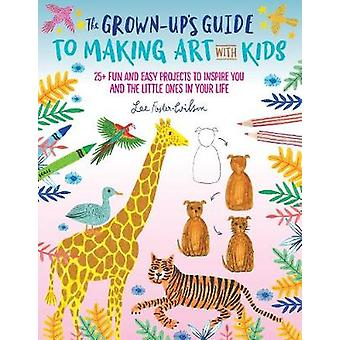 The Grown-Up's Guide to Making Art with Kids - 25+ fun and easy projec