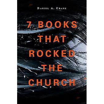 7 Books That Rocked The Church by Daniel A Crane - 9781683071945 Book