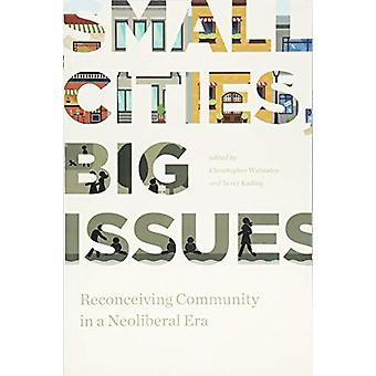 Small Cities - Big Issues - Reconceiving Community in a Neoliberal Era