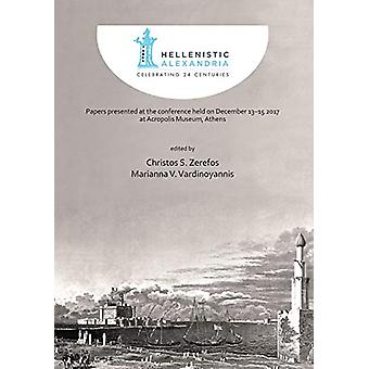 Hellenistic Alexandria - Celebrating 24 Centuries - Papers presented a