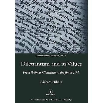 Dilettantism and Its Values - From Weimar Classicism to the Fin de Sie