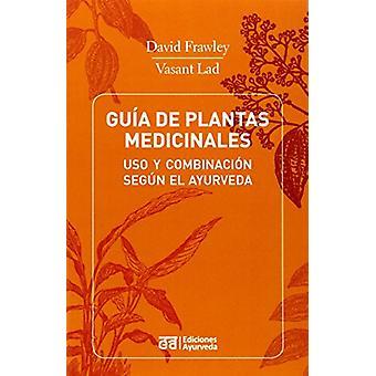 Guia de Plantas Medicinales - USO y Combinacion Segun El Ayurveda by