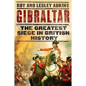 Gibraltar - The Greatest Siege in British History by Roy A. Adkins - 9
