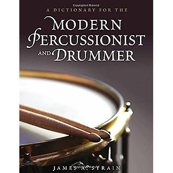 A Dictionary for the Modern Percussionist and Drummer by James A. Str