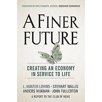 A Finer Future - Creating an Economy in Service to Life by L. Hunter L