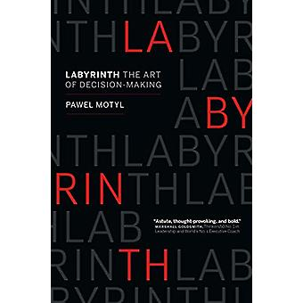 Labyrinth - The Art of Decision-Making by Pawel Motyl - 9781989025314