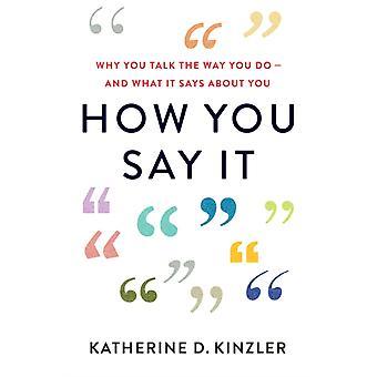Como você diz por que fala do jeito que fala e o que diz sobre você por Katherine D Kinzler