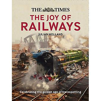 The Times The Joy of Railways  Remembering the Golden Age of Trainspotting by Julian Holland & Times Books