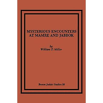 Mysterious Encounters at Mamre and Jabbok by William T. Miller - 9780