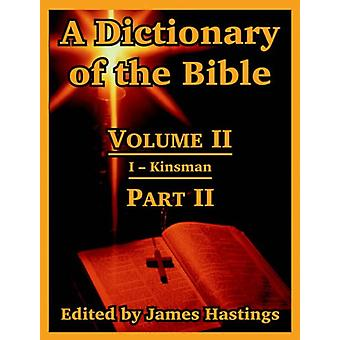 A Dictionary of the Bible - Volume II - (Part II - I -- Kinsman) by Jame