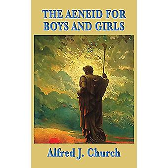 The Aeneid for Boys and Girls by Alfred J Church - 9781515434955 Book