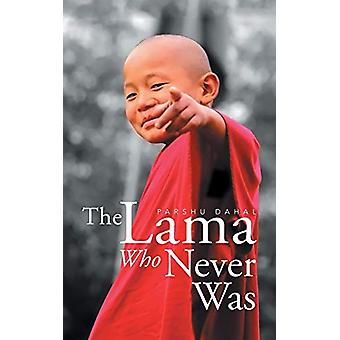 The Lama Who Never Was by Parshu Dahal - 9781543700817 Book