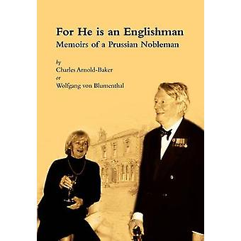 For He is an Englishman - Memoirs of a Prussian Nobleman by Charles Ar