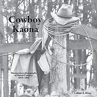 Cowboy Kaona - Documentary Photographs of Hawaii Cowboys 1979-1988 by