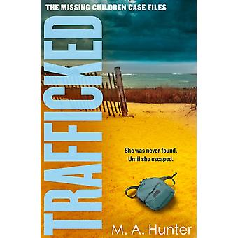 Trafficked by M. A. Hunter