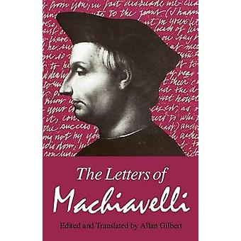 The Machiavelli the Letters of Machiavelli Pr Only by Machiavelli