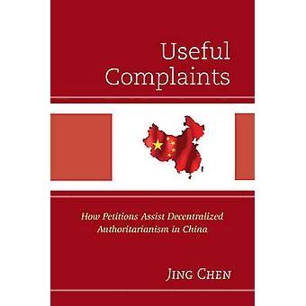 Useful Complaints How Petitions Assist Decentralized Authoritarianism in China by Chen